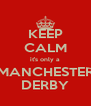 KEEP CALM it's only a MANCHESTER DERBY - Personalised Poster A4 size