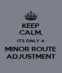 KEEP CALM, IT'S ONLY A MINOR ROUTE ADJUSTMENT - Personalised Poster A4 size