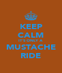 KEEP CALM IT'S ONLY A MUSTACHE RIDE - Personalised Poster A4 size