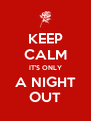 KEEP CALM IT'S ONLY A NIGHT OUT - Personalised Poster A4 size