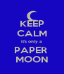 KEEP CALM it's only a PAPER  MOON - Personalised Poster A4 size