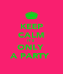 KEEP CALM IT'S  ONLY  A PARTY  - Personalised Poster A4 size