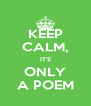 KEEP CALM, IT'S ONLY A POEM - Personalised Poster A4 size