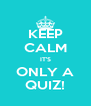 KEEP CALM IT'S ONLY A QUIZ! - Personalised Poster A4 size