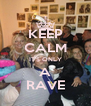 KEEP CALM IT'S ONLY A RAVE - Personalised Poster A4 size