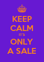 KEEP CALM IT'S ONLY A SALE - Personalised Poster A4 size