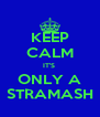KEEP CALM IT'S  ONLY A STRAMASH - Personalised Poster A4 size