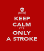 KEEP CALM IT'S ONLY A STROKE - Personalised Poster A4 size