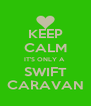 KEEP CALM IT'S ONLY A  SWIFT CARAVAN - Personalised Poster A4 size