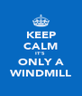 KEEP CALM IT'S  ONLY A WINDMILL - Personalised Poster A4 size