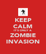 KEEP CALM IT'S ONLY A ZOMBIE INVASION - Personalised Poster A4 size