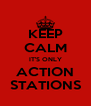 KEEP CALM IT'S ONLY ACTION STATIONS - Personalised Poster A4 size