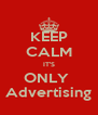 KEEP CALM IT'S ONLY  Advertising - Personalised Poster A4 size