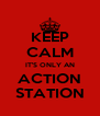 KEEP CALM IT'S ONLY AN ACTION STATION - Personalised Poster A4 size
