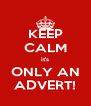 KEEP CALM it's ONLY AN ADVERT! - Personalised Poster A4 size