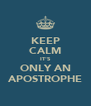 KEEP CALM IT'S ONLY AN APOSTROPHE - Personalised Poster A4 size