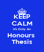 KEEP CALM it's Only An Honours  Thesis - Personalised Poster A4 size