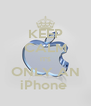KEEP CALM IT'S ONLY AN iPhone  - Personalised Poster A4 size