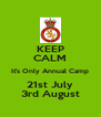 KEEP CALM It's Only Annual Camp 21st July 3rd August - Personalised Poster A4 size