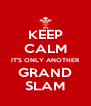 KEEP CALM IT'S ONLY ANOTHER GRAND SLAM - Personalised Poster A4 size