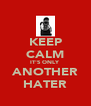 KEEP CALM IT'S ONLY ANOTHER HATER - Personalised Poster A4 size