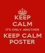KEEP CALM IT'S ONLY ANOTHER KEEP CALM POSTER - Personalised Poster A4 size