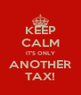KEEP CALM IT'S ONLY ANOTHER TAX! - Personalised Poster A4 size