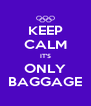 KEEP CALM IT'S ONLY BAGGAGE - Personalised Poster A4 size