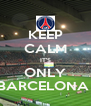 KEEP CALM IT'S ONLY BARCELONA  - Personalised Poster A4 size