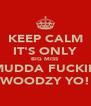 KEEP CALM IT'S ONLY BIG MISS MUDDA FUCKIN WOODZY YO! - Personalised Poster A4 size