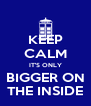 KEEP CALM IT'S ONLY BIGGER ON THE INSIDE - Personalised Poster A4 size