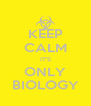 KEEP CALM IT'S ONLY BIOLOGY - Personalised Poster A4 size