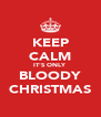 KEEP CALM IT'S ONLY BLOODY CHRISTMAS - Personalised Poster A4 size