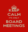 KEEP CALM IT'S ONLY BOARD MEETINGS - Personalised Poster A4 size