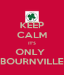 KEEP CALM IT'S ONLY  BOURNVILLE - Personalised Poster A4 size