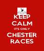 KEEP CALM IT'S ONLY CHESTER RACES - Personalised Poster A4 size