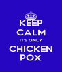 KEEP CALM IT'S ONLY CHICKEN POX - Personalised Poster A4 size