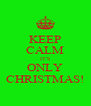 KEEP CALM IT'S ONLY CHRISTMAS! - Personalised Poster A4 size