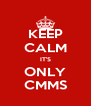 KEEP CALM IT'S ONLY CMMS - Personalised Poster A4 size