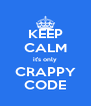 KEEP CALM it's only CRAPPY CODE - Personalised Poster A4 size