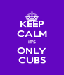KEEP CALM IT'S ONLY CUBS - Personalised Poster A4 size