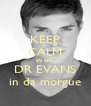 KEEP CALM it's only DR EVANS in da morgue - Personalised Poster A4 size