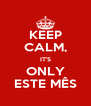 KEEP CALM, IT'S ONLY ESTE MÊS - Personalised Poster A4 size