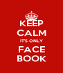 KEEP CALM IT'S ONLY FACE BOOK - Personalised Poster A4 size