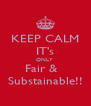 KEEP CALM IT's ONLY  Fair &   Substainable!! - Personalised Poster A4 size