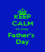 KEEP CALM It's Only Father's  Day - Personalised Poster A4 size