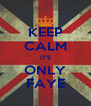 KEEP CALM IT'S ONLY FAYE - Personalised Poster A4 size