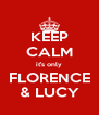 KEEP CALM it's only FLORENCE & LUCY - Personalised Poster A4 size