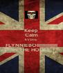 Keep Calm It's Only FLYNNIEBOIIIIIIIIIIIIIII IN THE HOUSE - Personalised Poster A4 size