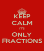 KEEP CALM IT'S ONLY FRACTIONS - Personalised Poster A4 size